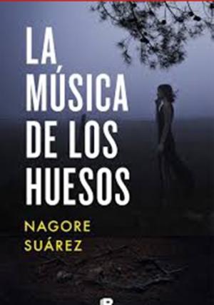 La música de los huesos - Nagore Suárez